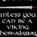 Sei immer du selbst. Ausser du kannst ein Wikinger sein, dann sei ein Wikinger!